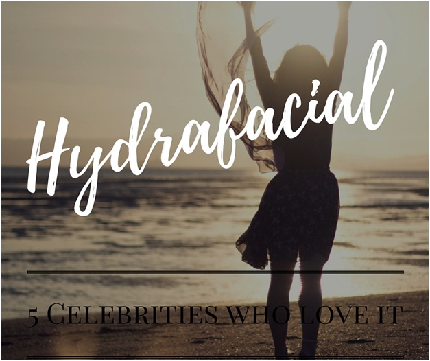 5 Celebrities Who Love Hydrafacial